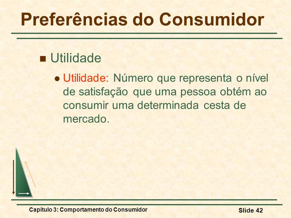Capítulo 3: Comportamento do Consumidor Slide 42 Preferências do Consumidor Utilidade Utilidade: Número que representa o nível de satisfação que uma p