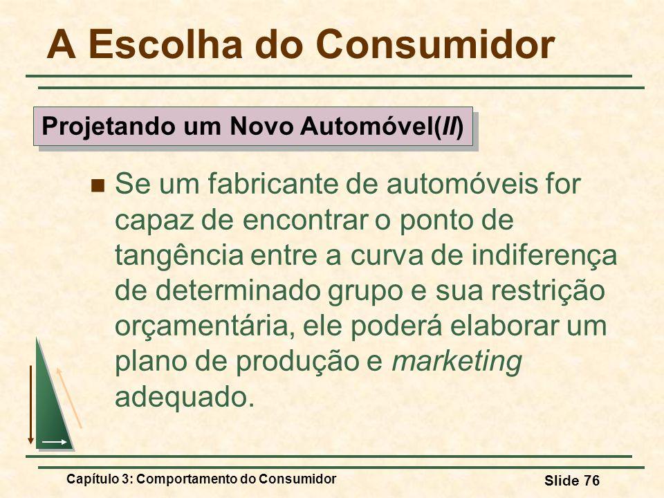 Capítulo 3: Comportamento do Consumidor Slide 76 A Escolha do Consumidor Se um fabricante de automóveis for capaz de encontrar o ponto de tangência en