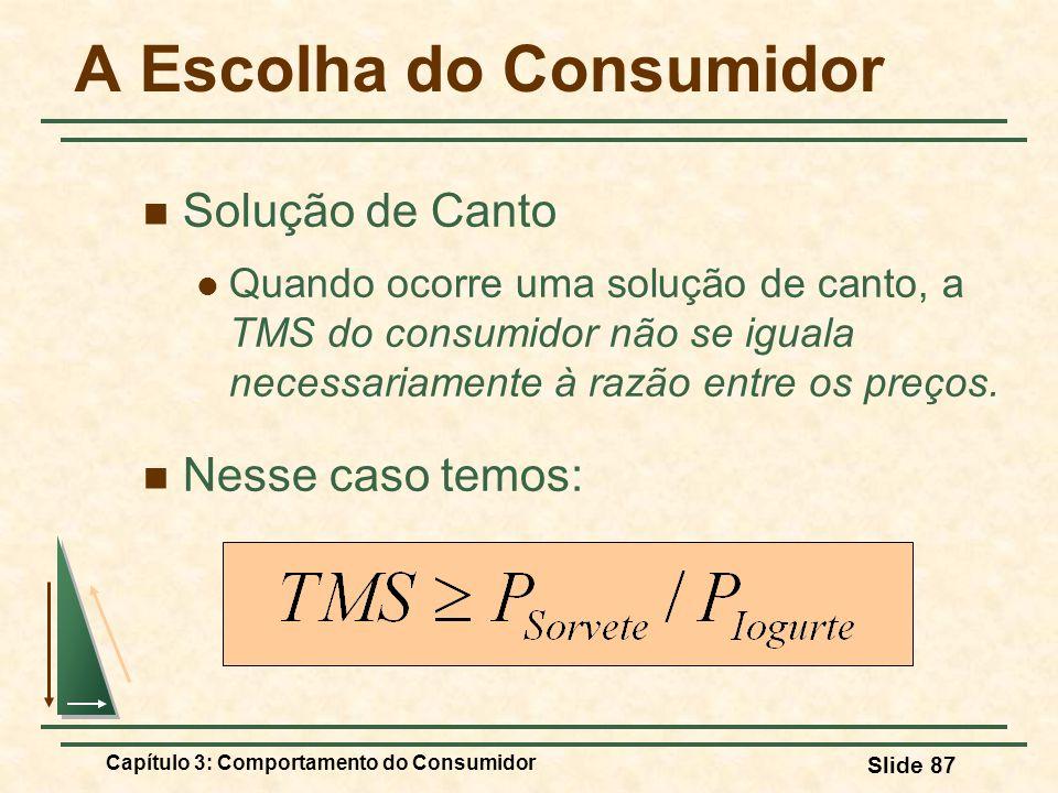 Capítulo 3: Comportamento do Consumidor Slide 87 A Escolha do Consumidor Solução de Canto Quando ocorre uma solução de canto, a TMS do consumidor não