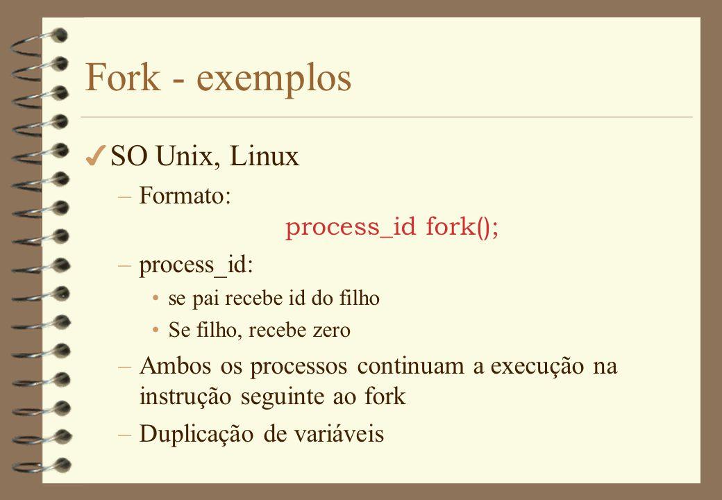 Fork - exemplos 4 SO Unix, Linux –Uso comum int pid; pid = fork(); if pid == -1 { código de erro } else if pid == 0 { código do filho } else { código do pai }