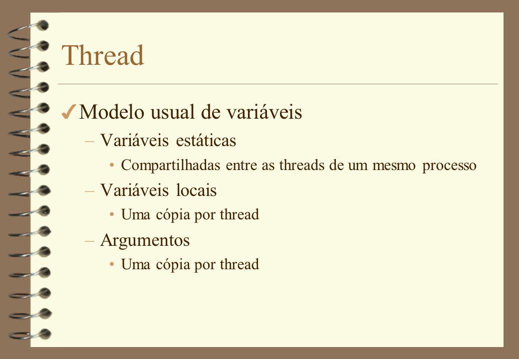 Thread 4 Exemplos –Posix threads Biblioteca padronizada SO Unix, Linux e outros –Java threads –C# threads
