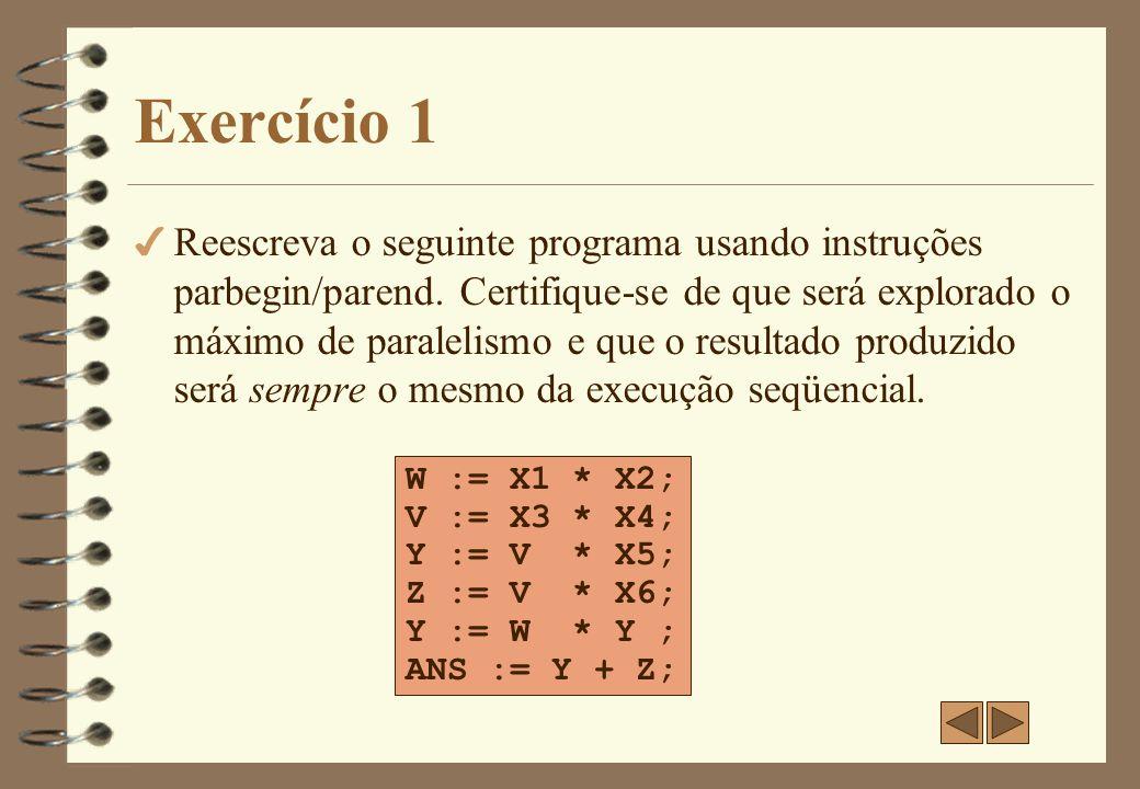 Exercício 1-a 4 Reescreva o seguinte programa usando instruções parbegin/parend.