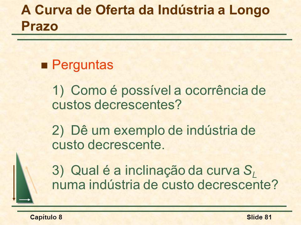 Capítulo 8Slide 81 A Curva de Oferta da Indústria a Longo Prazo Perguntas 1) Como é possível a ocorrência de custos decrescentes.