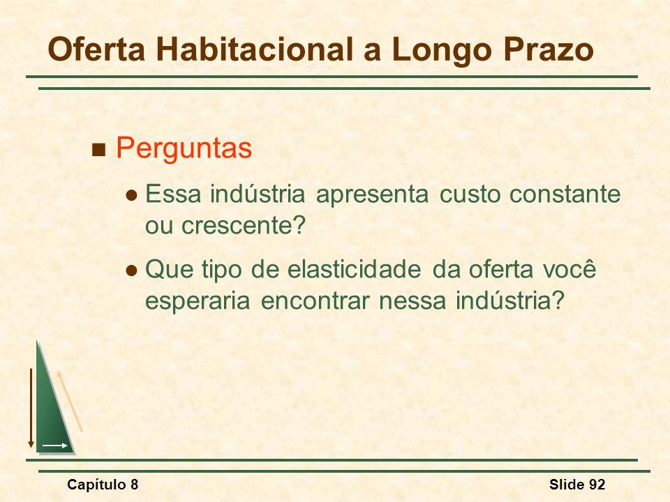 Capítulo 8Slide 92 Oferta Habitacional a Longo Prazo Perguntas Essa indústria apresenta custo constante ou crescente.