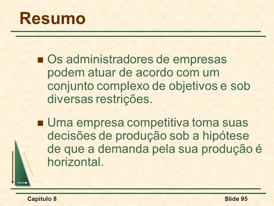 Capítulo 8Slide 95 Resumo Os administradores de empresas podem atuar de acordo com um conjunto complexo de objetivos e sob diversas restrições.
