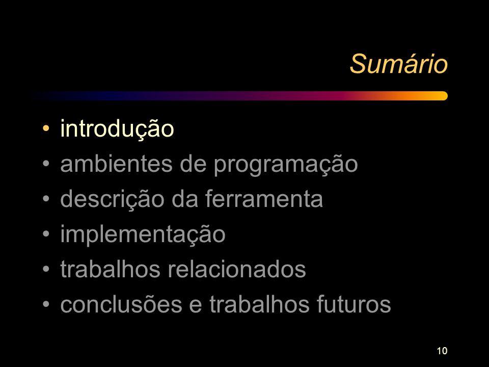 10 Sumário introdução ambientes de programação descrição da ferramenta implementação trabalhos relacionados conclusões e trabalhos futuros