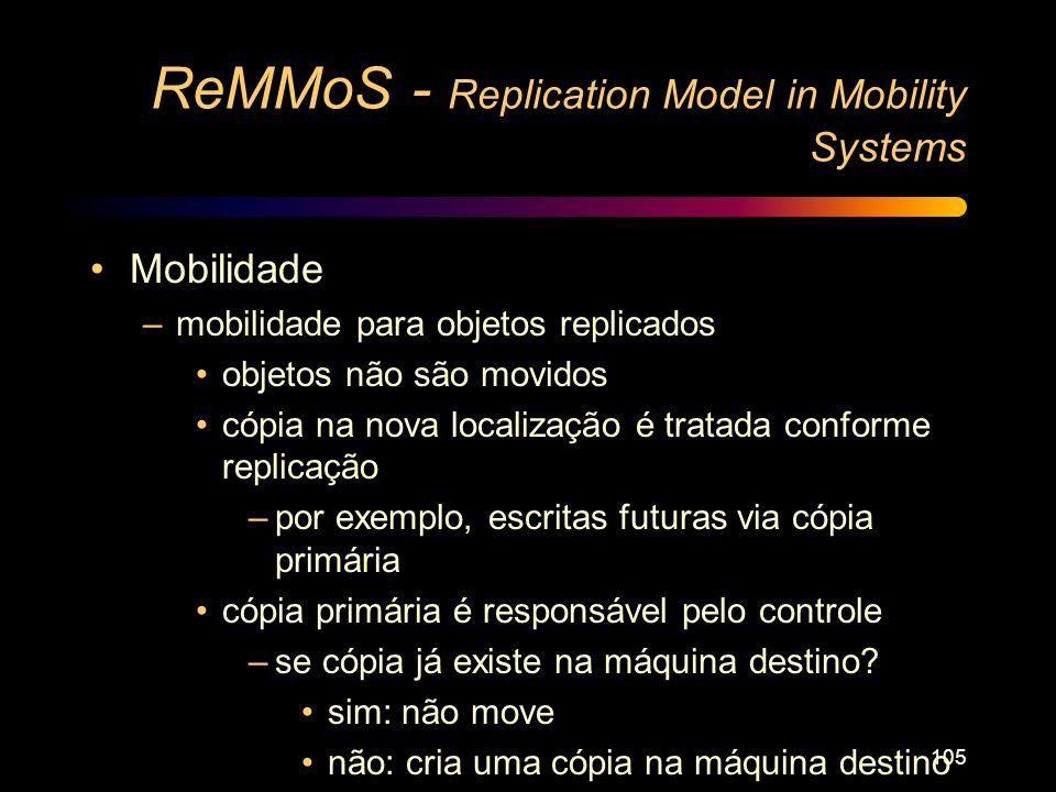 105 ReMMoS - Replication Model in Mobility Systems Mobilidade –mobilidade para objetos replicados objetos não são movidos cópia na nova localização é