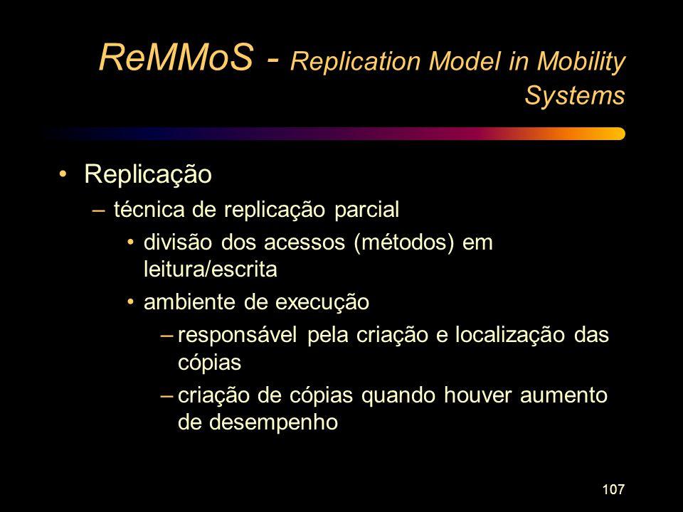 107 ReMMoS - Replication Model in Mobility Systems Replicação –técnica de replicação parcial divisão dos acessos (métodos) em leitura/escrita ambiente