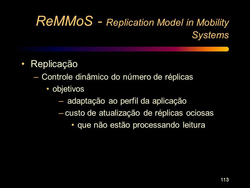 113 ReMMoS - Replication Model in Mobility Systems Replicação –Controle dinâmico do número de réplicas objetivos – adaptação ao perfil da aplicação –c