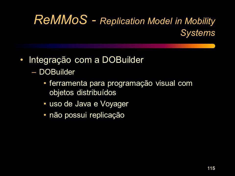 115 ReMMoS - Replication Model in Mobility Systems Integração com a DOBuilder –DOBuilder ferramenta para programação visual com objetos distribuídos u