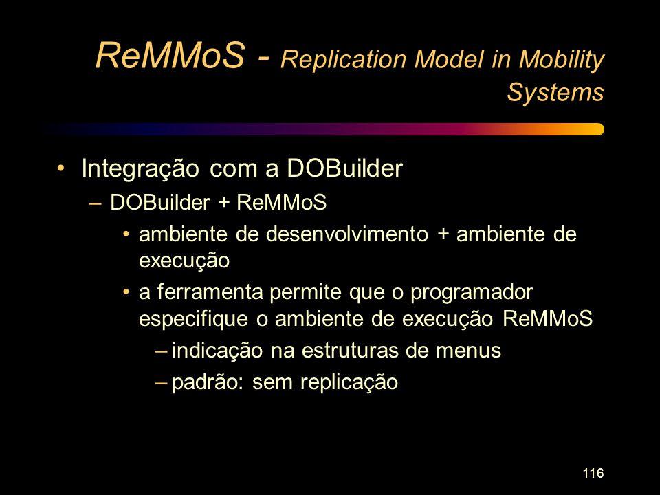 116 ReMMoS - Replication Model in Mobility Systems Integração com a DOBuilder –DOBuilder + ReMMoS ambiente de desenvolvimento + ambiente de execução a