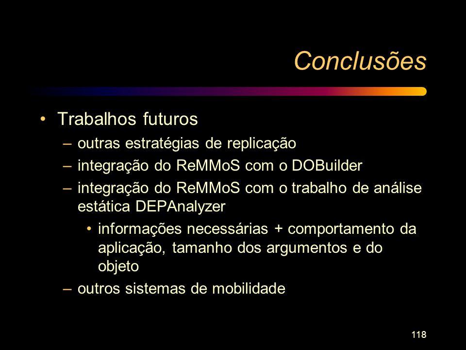 118 Conclusões Trabalhos futuros –outras estratégias de replicação –integração do ReMMoS com o DOBuilder –integração do ReMMoS com o trabalho de análi