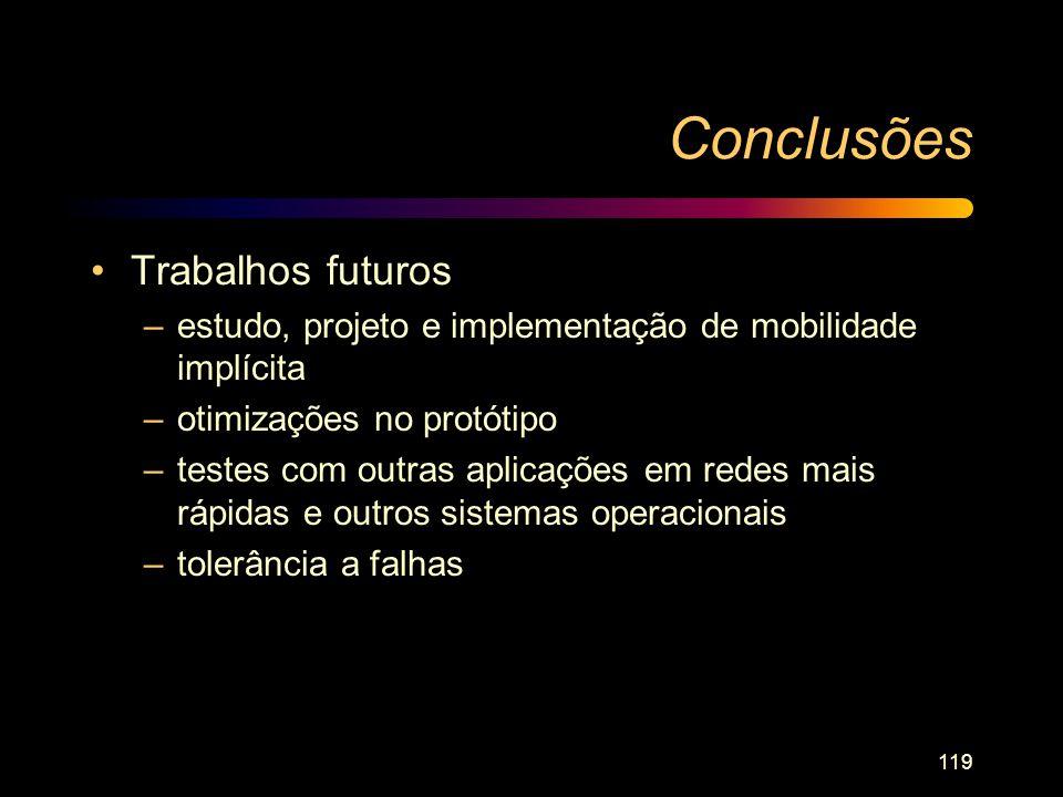 119 Conclusões Trabalhos futuros –estudo, projeto e implementação de mobilidade implícita –otimizações no protótipo –testes com outras aplicações em r