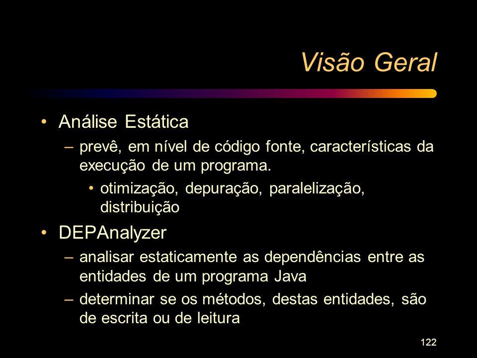 122 Visão Geral Análise Estática –prevê, em nível de código fonte, características da execução de um programa. otimização, depuração, paralelização, d