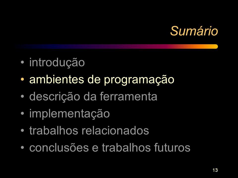 13 Sumário introdução ambientes de programação descrição da ferramenta implementação trabalhos relacionados conclusões e trabalhos futuros