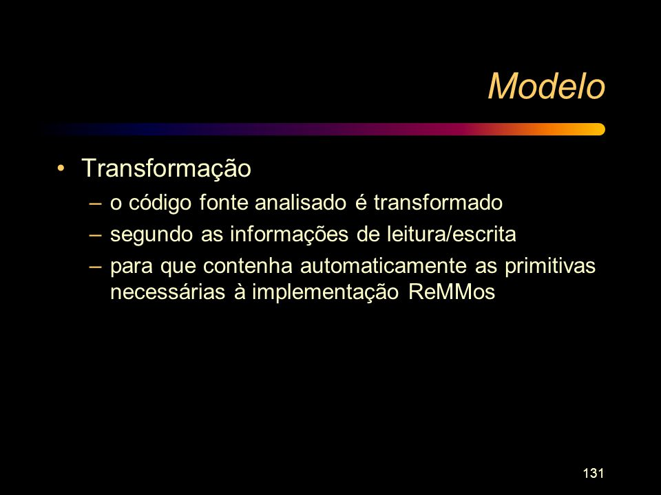 131 Modelo Transformação –o código fonte analisado é transformado –segundo as informações de leitura/escrita –para que contenha automaticamente as pri