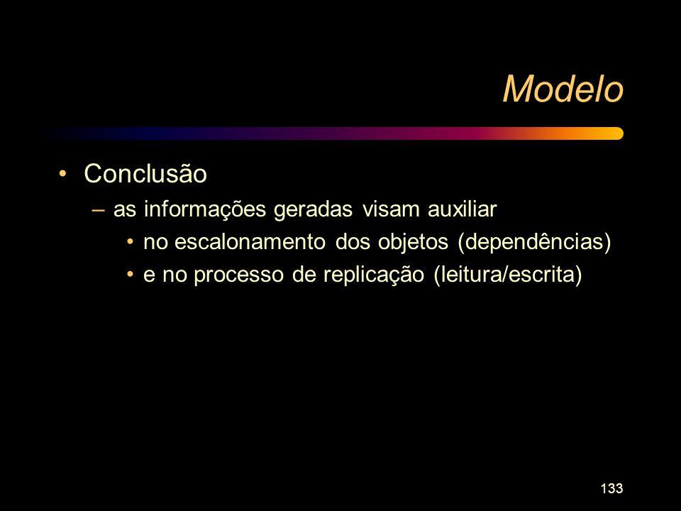 133 Modelo Conclusão –as informações geradas visam auxiliar no escalonamento dos objetos (dependências) e no processo de replicação (leitura/escrita)