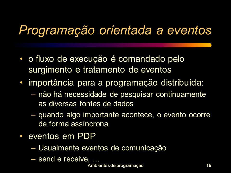 Ambientes de programação19 Programação orientada a eventos o fluxo de execução é comandado pelo surgimento e tratamento de eventos importância para a