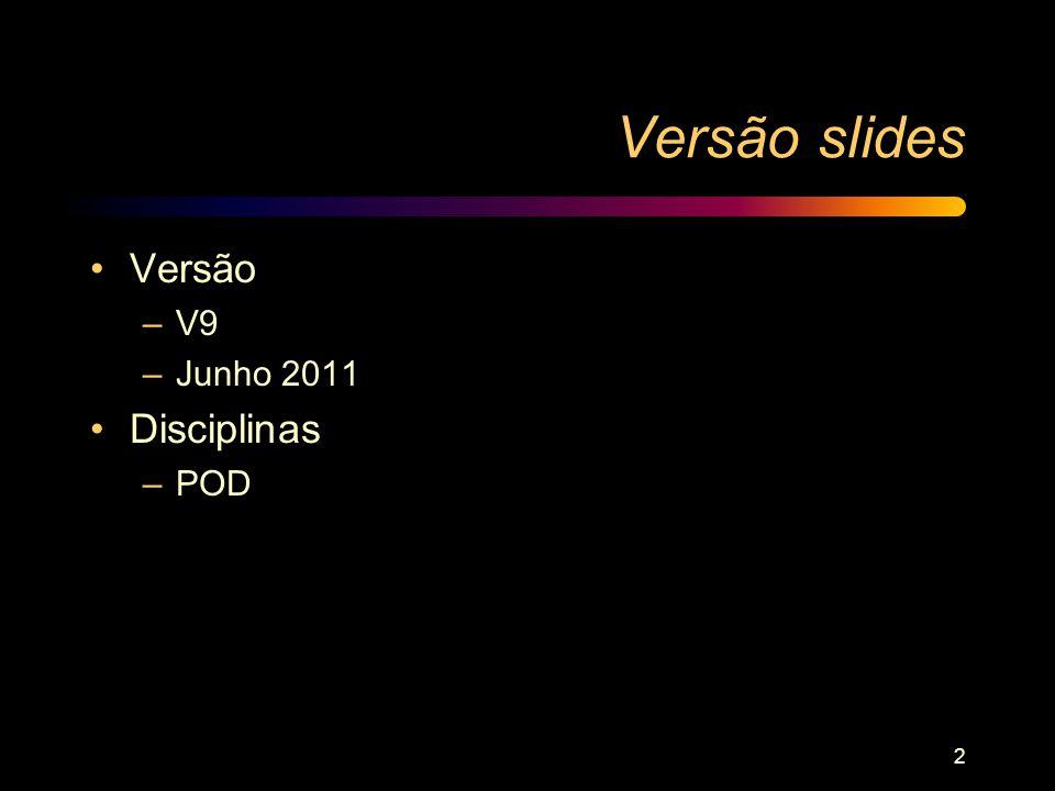 2 Versão slides Versão –V9 –Junho 2011 Disciplinas –POD