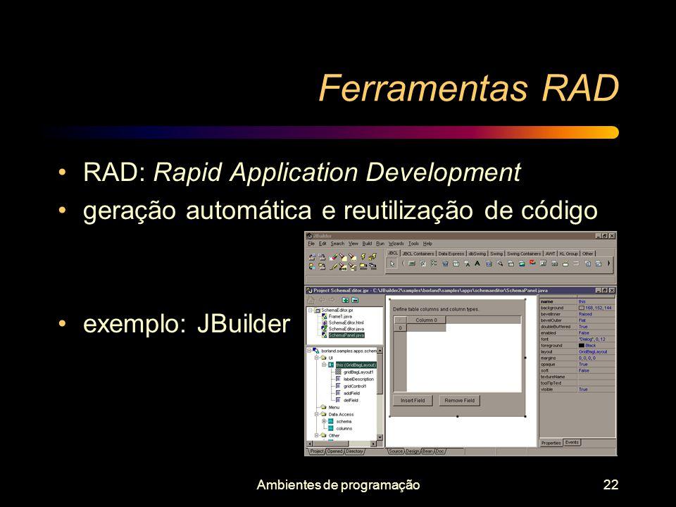 Ambientes de programação22 Ferramentas RAD RAD: Rapid Application Development geração automática e reutilização de código exemplo: JBuilder