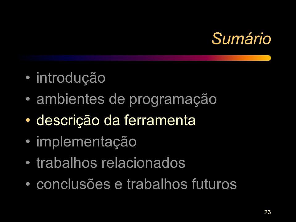 23 Sumário introdução ambientes de programação descrição da ferramenta implementação trabalhos relacionados conclusões e trabalhos futuros