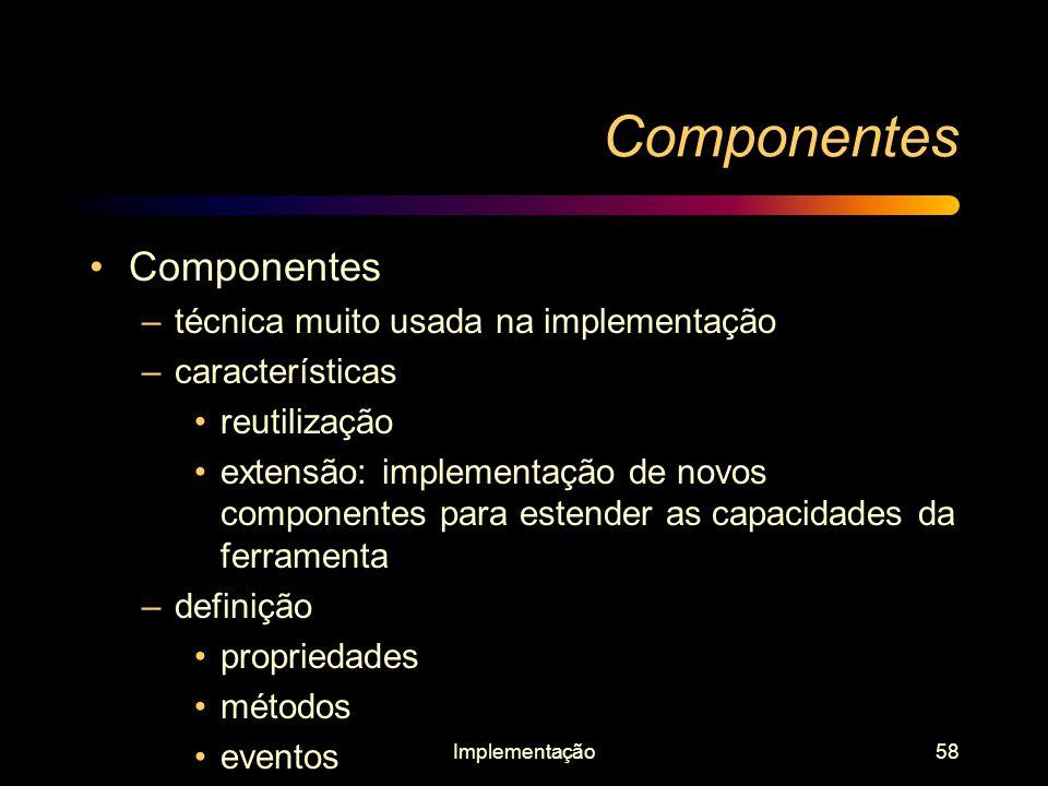 Implementação58 Componentes –técnica muito usada na implementação –características reutilização extensão: implementação de novos componentes para este
