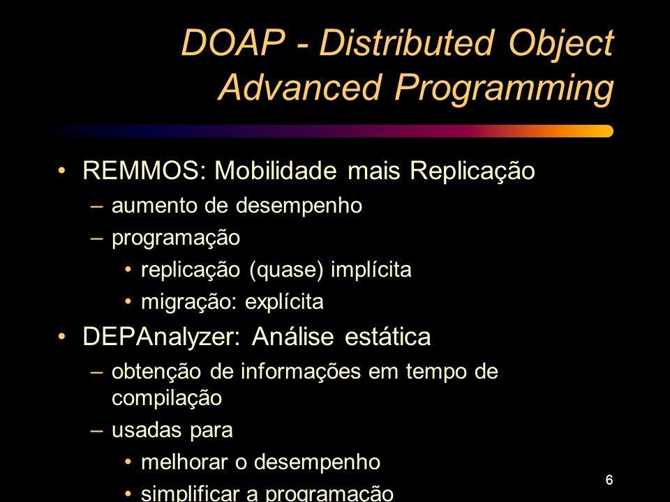 6 DOAP - Distributed Object Advanced Programming REMMOS: Mobilidade mais Replicação –aumento de desempenho –programação replicação (quase) implícita m