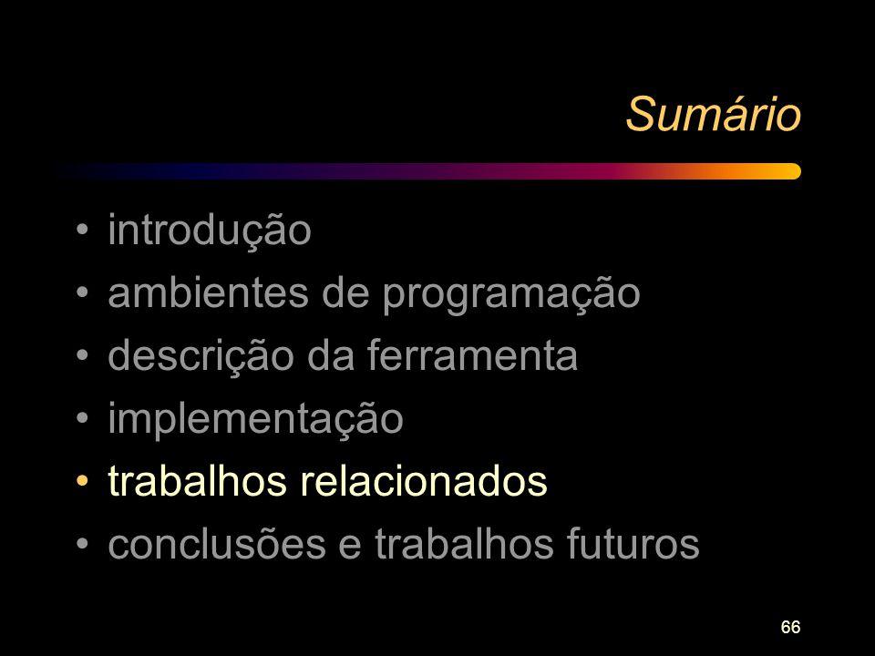 66 Sumário introdução ambientes de programação descrição da ferramenta implementação trabalhos relacionados conclusões e trabalhos futuros