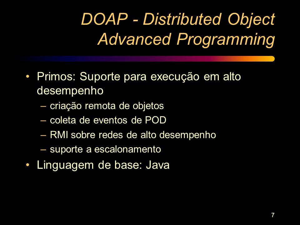 7 DOAP - Distributed Object Advanced Programming Primos: Suporte para execução em alto desempenho –criação remota de objetos –coleta de eventos de POD