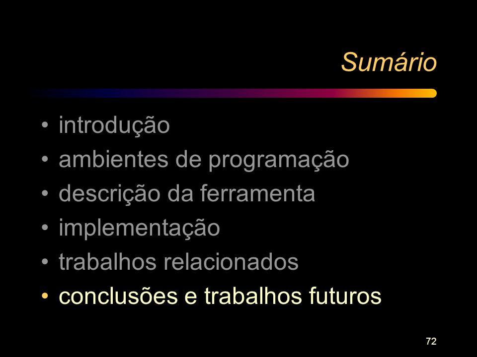 72 Sumário introdução ambientes de programação descrição da ferramenta implementação trabalhos relacionados conclusões e trabalhos futuros