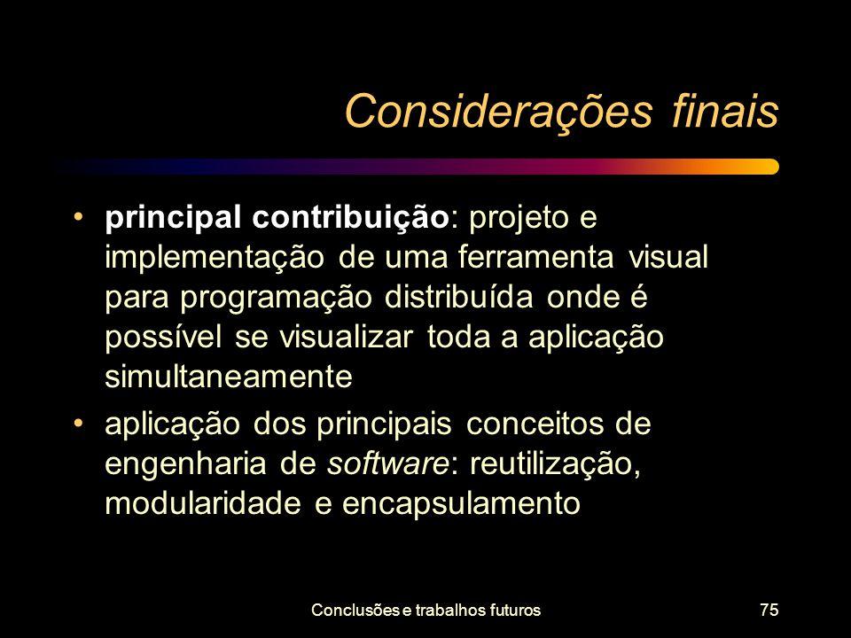 Conclusões e trabalhos futuros75 Considerações finais principal contribuição: projeto e implementação de uma ferramenta visual para programação distri