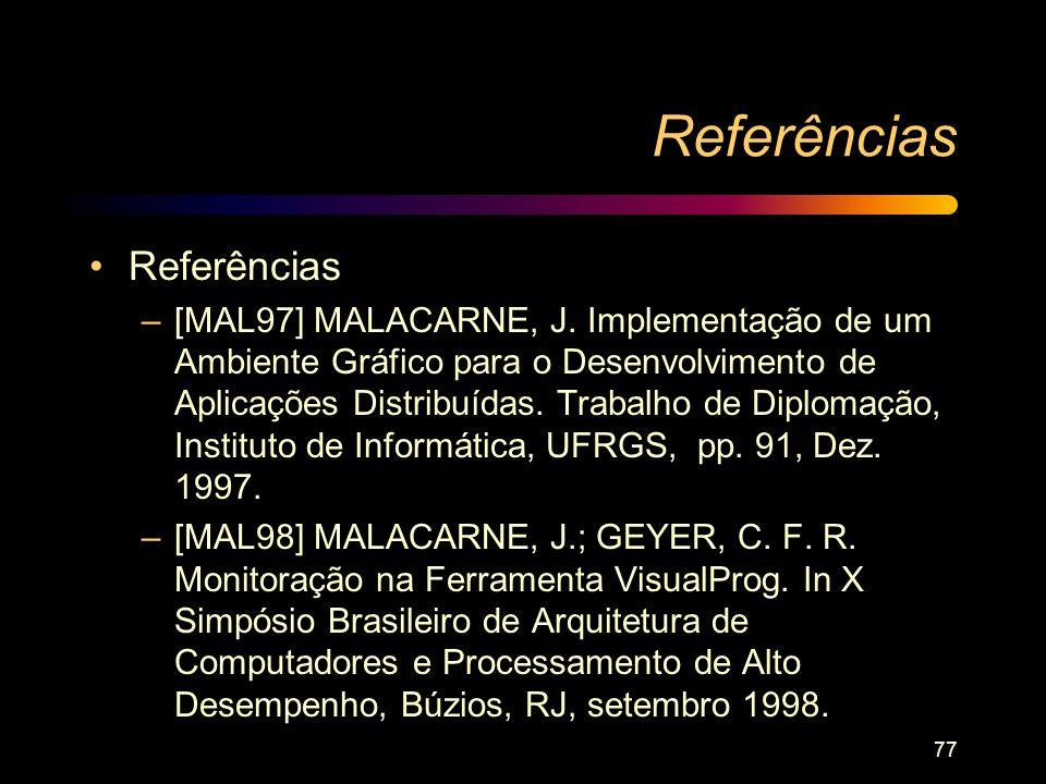 77 Referências –[MAL97] MALACARNE, J. Implementação de um Ambiente Gráfico para o Desenvolvimento de Aplicações Distribuídas. Trabalho de Diplomação,