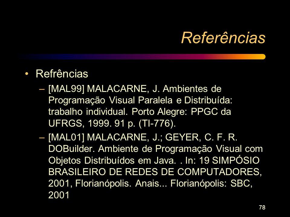 78 Referências Refrências –[MAL99] MALACARNE, J. Ambientes de Programação Visual Paralela e Distribuída: trabalho individual. Porto Alegre: PPGC da UF