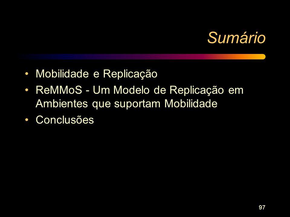 97 Sumário Mobilidade e Replicação ReMMoS - Um Modelo de Replicação em Ambientes que suportam Mobilidade Conclusões