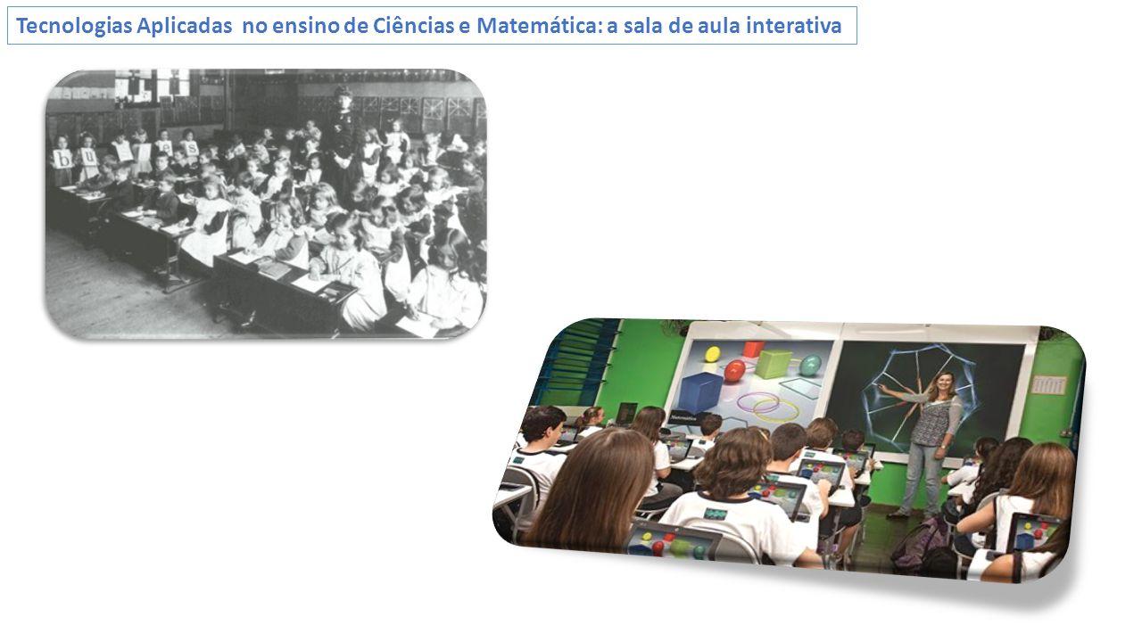Tecnologias Aplicadas no ensino de Ciências e Matemática: a sala de aula interativa