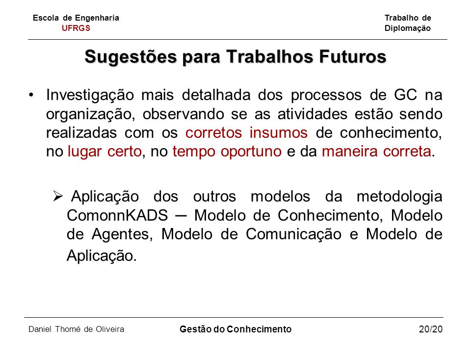 Escola de Engenharia UFRGS Trabalho de Diplomação Daniel Thomé de Oliveira Gestão do Conhecimento20/20 Sugestões para Trabalhos Futuros Investigação m