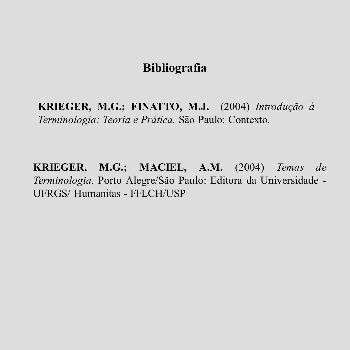 Bibliografia KRIEGER, M.G.; FINATTO, M.J. (2004) Introdução à Terminologia: Teoria e Prática. São Paulo: Contexto. KRIEGER, M.G.; MACIEL, A.M. (2004)