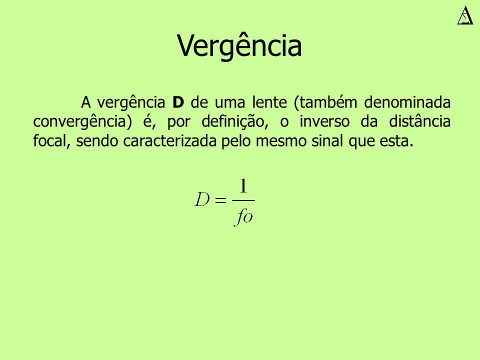 A vergência D de uma lente (também denominada convergência) é, por definição, o inverso da distância focal, sendo caracterizada pelo mesmo sinal que e