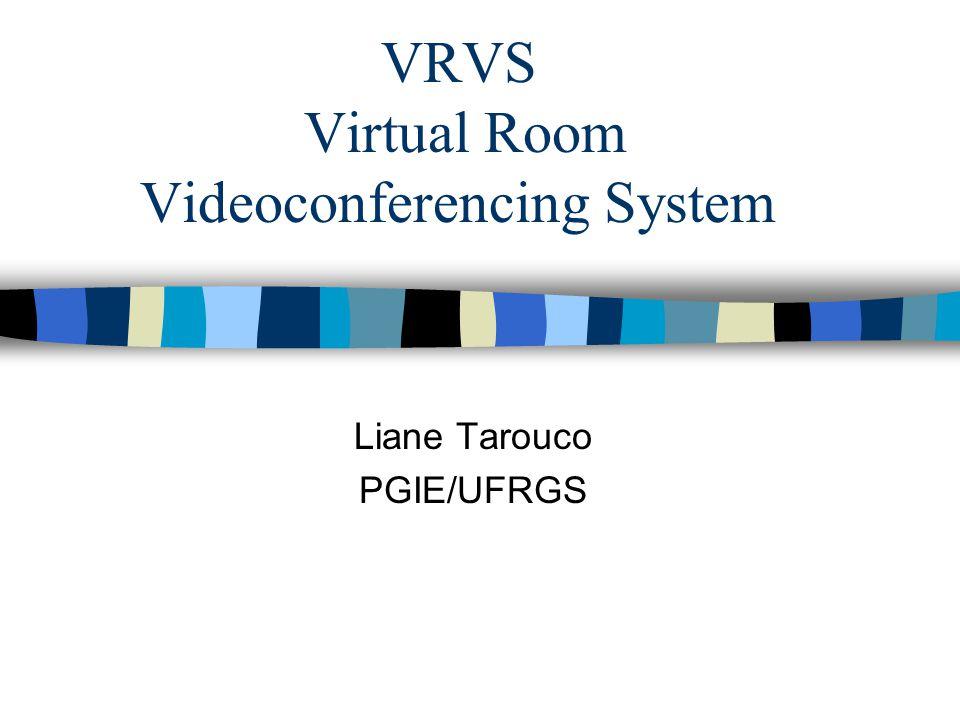 VRVS Virtual Room Videoconferencing System Liane Tarouco PGIE/UFRGS