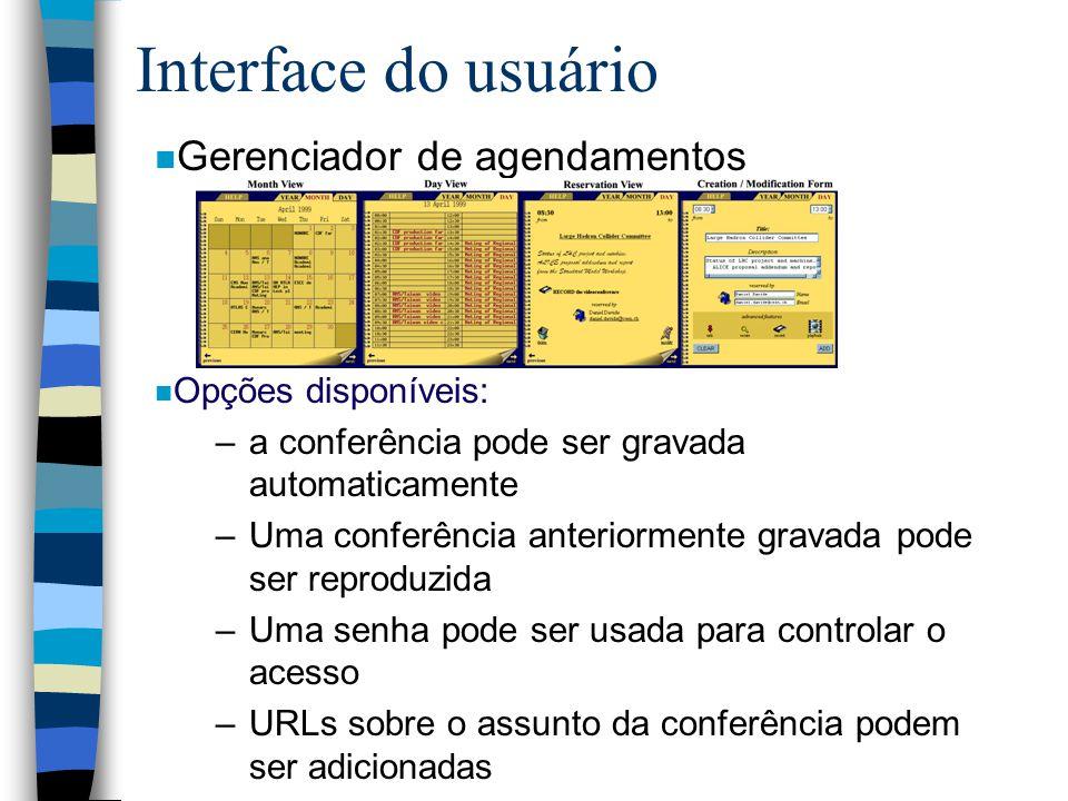 Interface do usuário n Gerenciador de agendamentos n Opções disponíveis: –a conferência pode ser gravada automaticamente –Uma conferência anteriormente gravada pode ser reproduzida –Uma senha pode ser usada para controlar o acesso –URLs sobre o assunto da conferência podem ser adicionadas