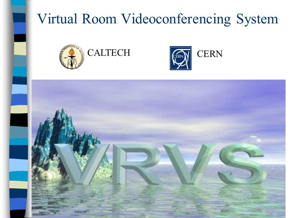 Virtual Room Videoconferencing System CALTECH CERN
