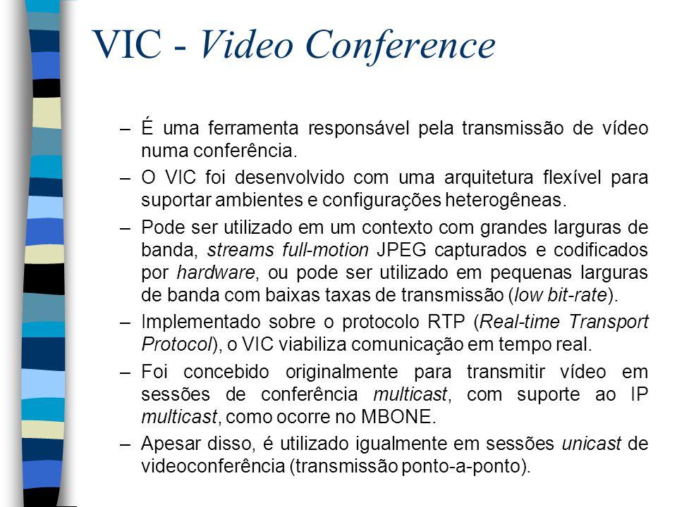 VIC - Video Conference –É uma ferramenta responsável pela transmissão de vídeo numa conferência. –O VIC foi desenvolvido com uma arquitetura flexível