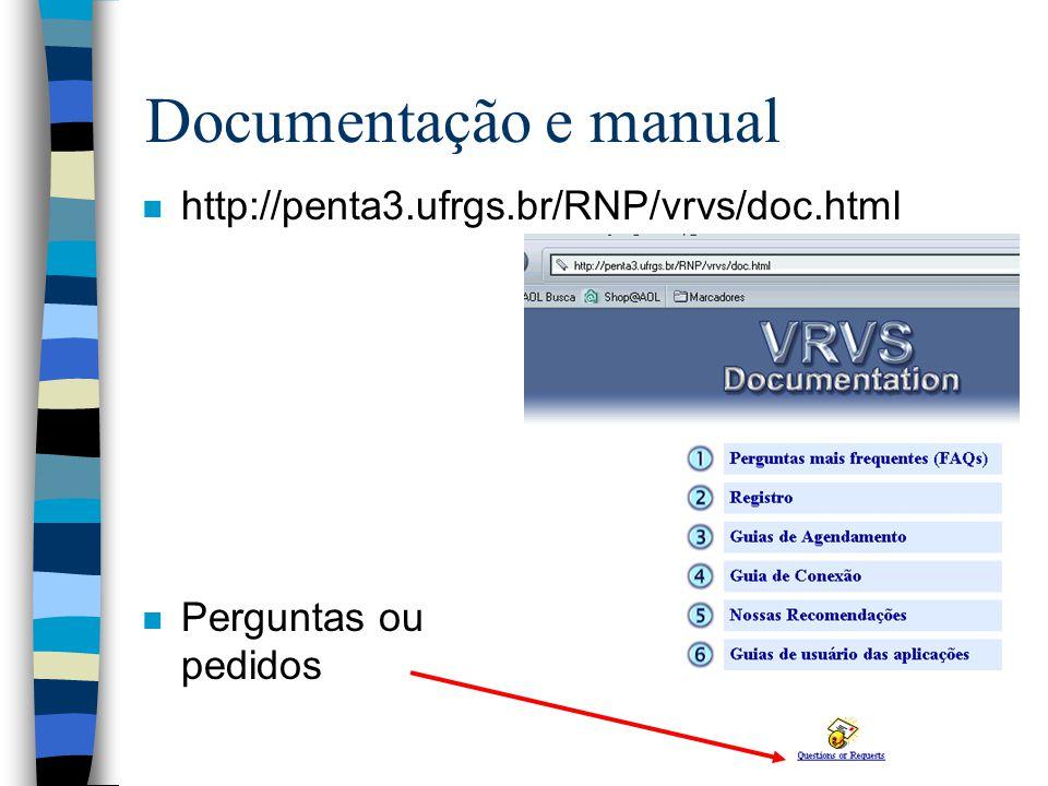Documentação e manual n http://penta3.ufrgs.br/RNP/vrvs/doc.html n Perguntas ou pedidos
