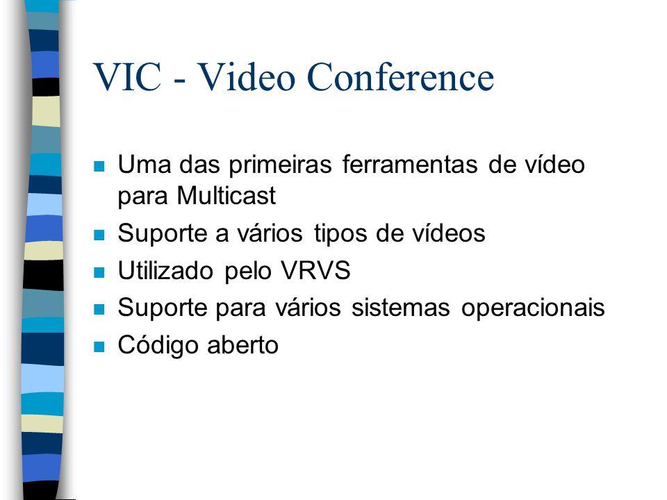 VIC - Video Conference n Uma das primeiras ferramentas de vídeo para Multicast n Suporte a vários tipos de vídeos n Utilizado pelo VRVS n Suporte para vários sistemas operacionais n Código aberto