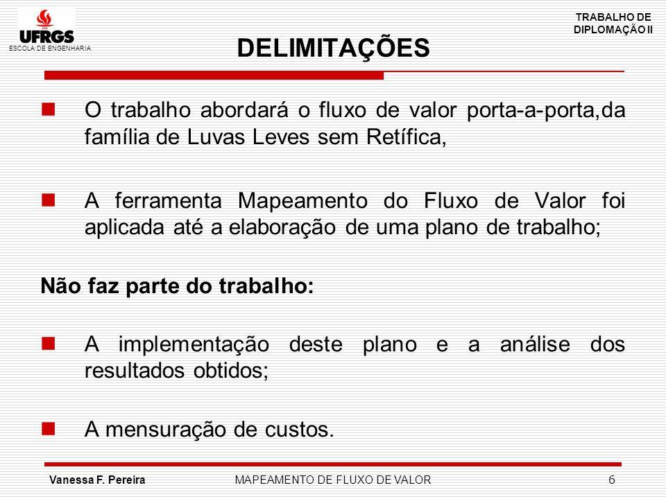 ESCOLA DE ENGENHARIA TRABALHO DE DIPLOMAÇÃO II Vanessa F. PereiraMAPEAMENTO DE FLUXO DE VALOR 6 DELIMITAÇÕES O trabalho abordará o fluxo de valor port
