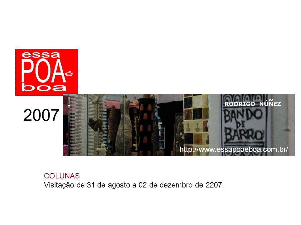 2007 COLUNAS Visitação de 31 de agosto a 02 de dezembro de 2207. http://www.essapoaeboa.com.br/