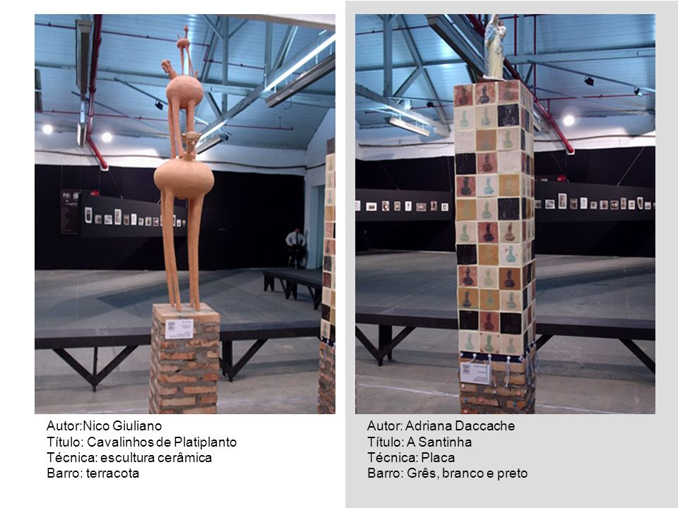 Autor:Nico Giuliano Título: Cavalinhos de Platiplanto Técnica: escultura cerâmica Barro: terracota Autor: Adriana Daccache Título: A Santinha Técnica: