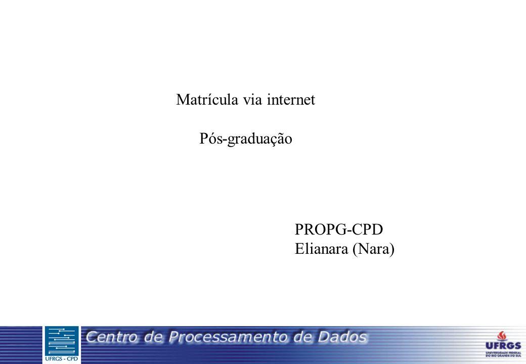 Matrícula via internet Pós-graduação PROPG-CPD Elianara (Nara)