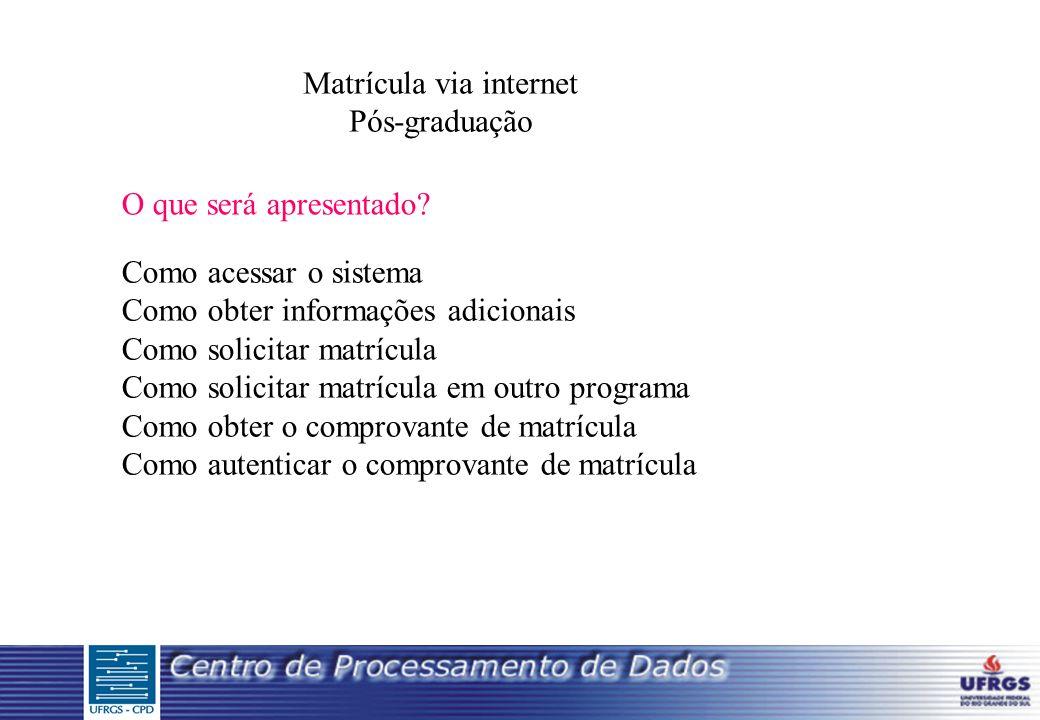 Matrícula via internet Pós-graduação O que será apresentado.