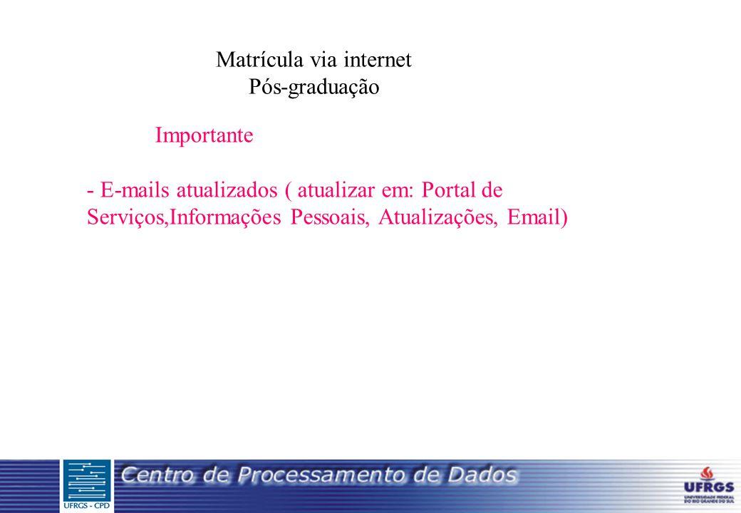 Matrícula via internet Pós-graduação Importante - E-mails atualizados ( atualizar em: Portal de Serviços,Informações Pessoais, Atualizações, Email)
